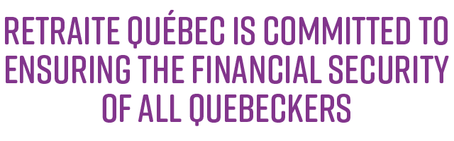 Retraite Québec is committed to ensuring the financial security of all Quebeckers