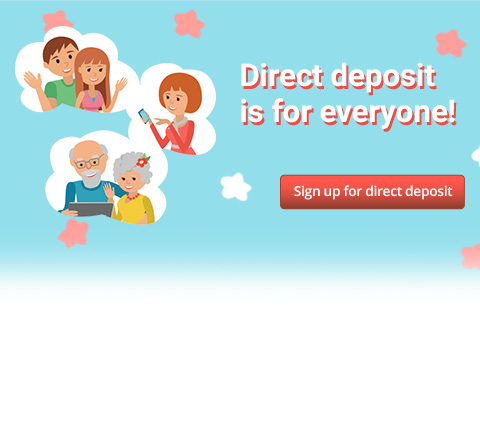 Direct deposit is for everyone! Sign up for direct deposit