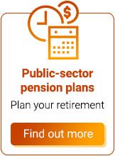 Public-sector pension plans. Plan your retirement. Find out more.