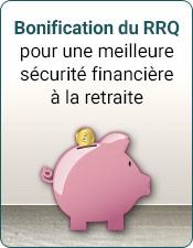 Bonification du RRQ, pour une meilleure sécurité financière à la retraite
