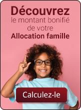 Découvrez le montant bonifié de votre Allocation famille. Calculez-le.