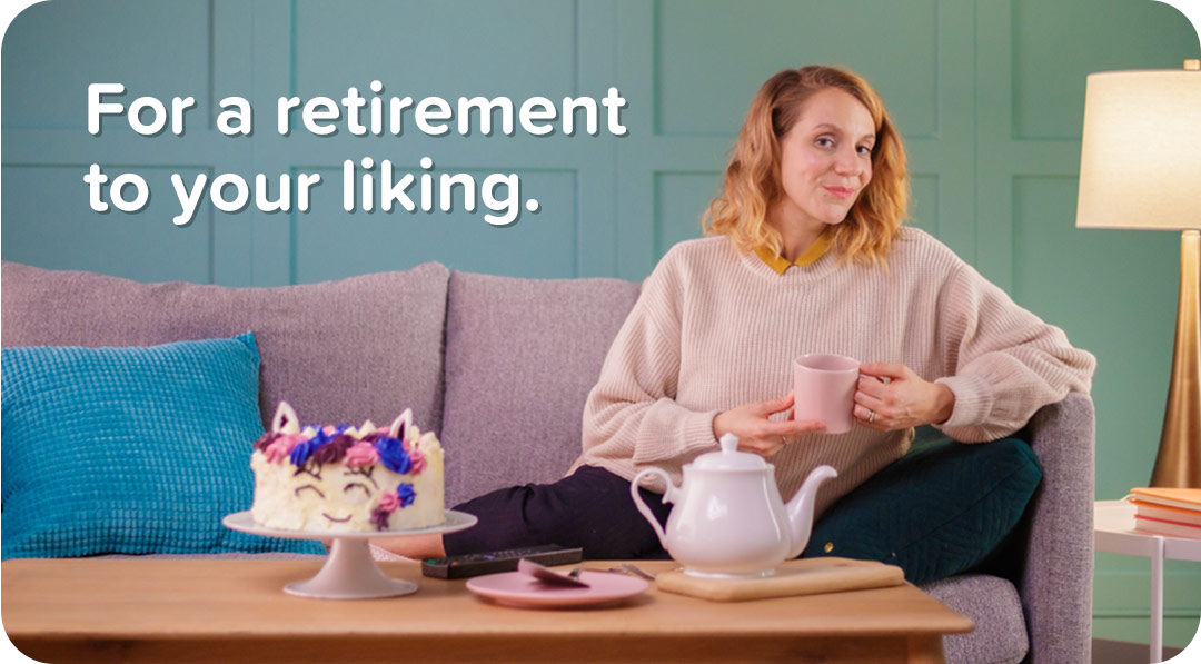 For a retirement to your liking.